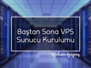 Baştan Sona VPS Sunucu Kurulumu