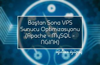 Baştan Sona VPS Sunucu Optimizasyonu (Apache - MySQL - NGINX)
