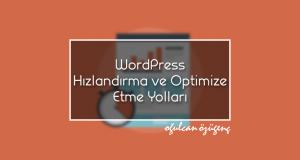 Bir WordPress Siteyi Hızlandırma ve Optimize Etme Yolları