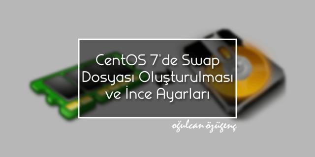 CentOS 7'de Swap File Oluşturulması ve İnce Ayarları