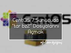 """CentOS 7 Sunucuda """"tar.bz2"""" Dosyalarını Açmak"""