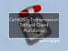 CentOS'a Transmission Torrent Client Kurulumu