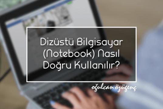 Dizüstü Bilgisayar (Notebook) Nasıl Doğru Kullanılır?