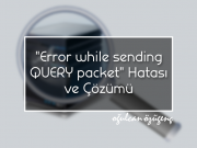 """Error while sending QUERY packet."" Hatası ve Çözümü"