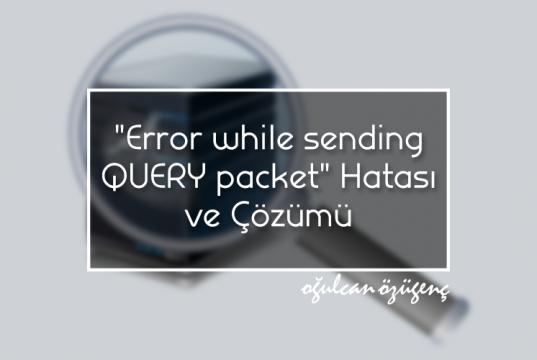 """""""Error while sending QUERY packet."""" Hatası ve Çözümü"""