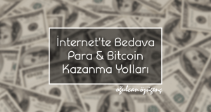 İnternet'te Bedava Para & Bitcoin Kazanma Yolları