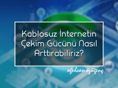 Kablosuz İnternetin Çekim Gücünü Nasıl Arttırabiliriz?