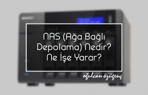 NAS (Ağa Bağlı Depolama) Nedir? Ne İşe Yarar?