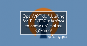 "OpenVPN'de ""Waiting for TUN/TAP interface to come up"" Hatası Çözümü!"