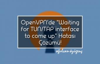 """OpenVPN'de """"Waiting for TUN/TAP interface to come up"""" Hatası Çözümü!"""