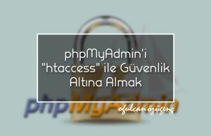 """phpMyAdmin'i """".htaccess"""" ile Güvenlik Altına Almak 1"""