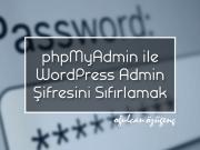 phpMyAdmin ile WordPress Admin Şifresini Sıfırlamak