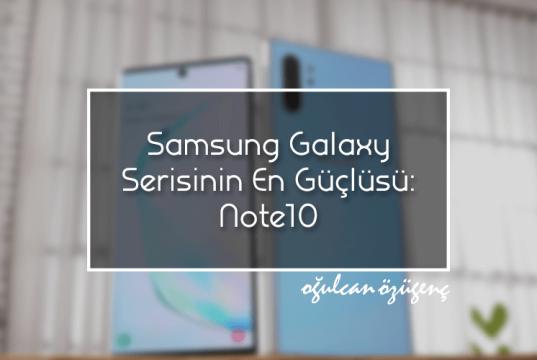 Samsung Galaxy Serisinin En Güçlüsü: Note10