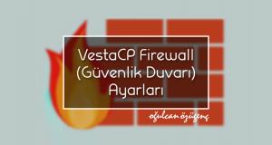 VestaCP Firewall (Güvenlik Duvarı) Ayarları