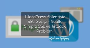 WordPress Eklentisiz SSL Geçişi - Really Simple SSL ve Jetpack Problemi