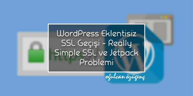 WordPress Eklentisiz SSL Geçişi - Really Simple SSL ve Jetpack Problemi