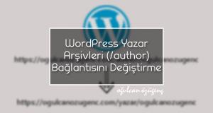 WordPress Yazar Arşivleri (/author) Bağlantısını Değiştirme