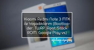 Xiaomi Redmi Note 3 MTK İle Yaşadıklarım (Bootloader, TWRP, Root, Stock ROM, Google Play vs.)