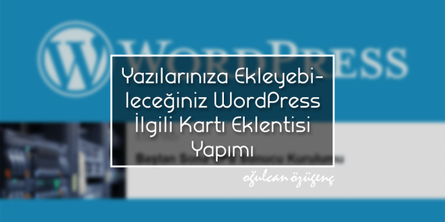 Yazılarınıza Ekleyebileceğiniz WordPress İlgili Kartı Eklentisi Yapımı